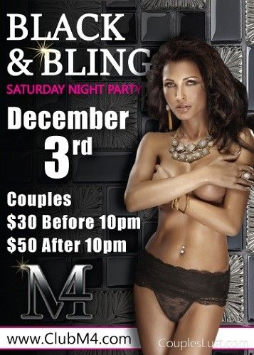 Club M4 Black & Bling Saturday December 3rd This is our annual Black and Bling night. It's a glamourous night at the classiest swingers club in Ontario. A simple but classy theme. All you need to do is drag out your little black dresses. Then jus...