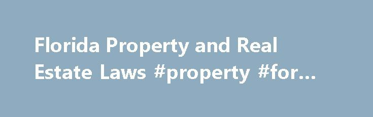 Florida Property and Real Estate Laws #property #for #sale #by http://property.remmont.com/florida-property-and-real-estate-laws-property-for-sale-by/  Florida Property and Real Estate Laws Florida has specific laws when it comes to landlords and tenants, real estate and property. For instance, a landlord in Florida has between 15 to 60 days to return a tenant's security deposit, depending on whether the tenant disputes the deductions. The Sunshine State also has a checkered history