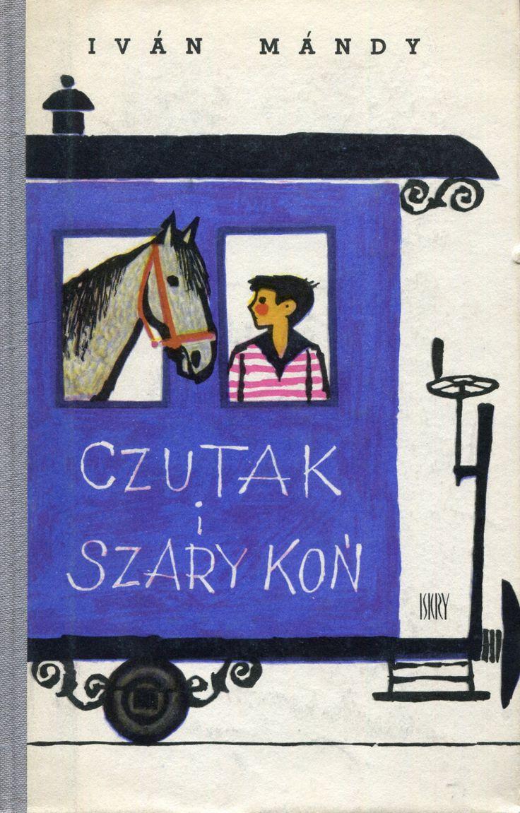 """""""Czutak i szary koń"""" (Csutak és a szürke ló)  Iván Mándy Translated by Ella Maria Sperlingowa Published by Wydawnictwo Iskry 1964"""