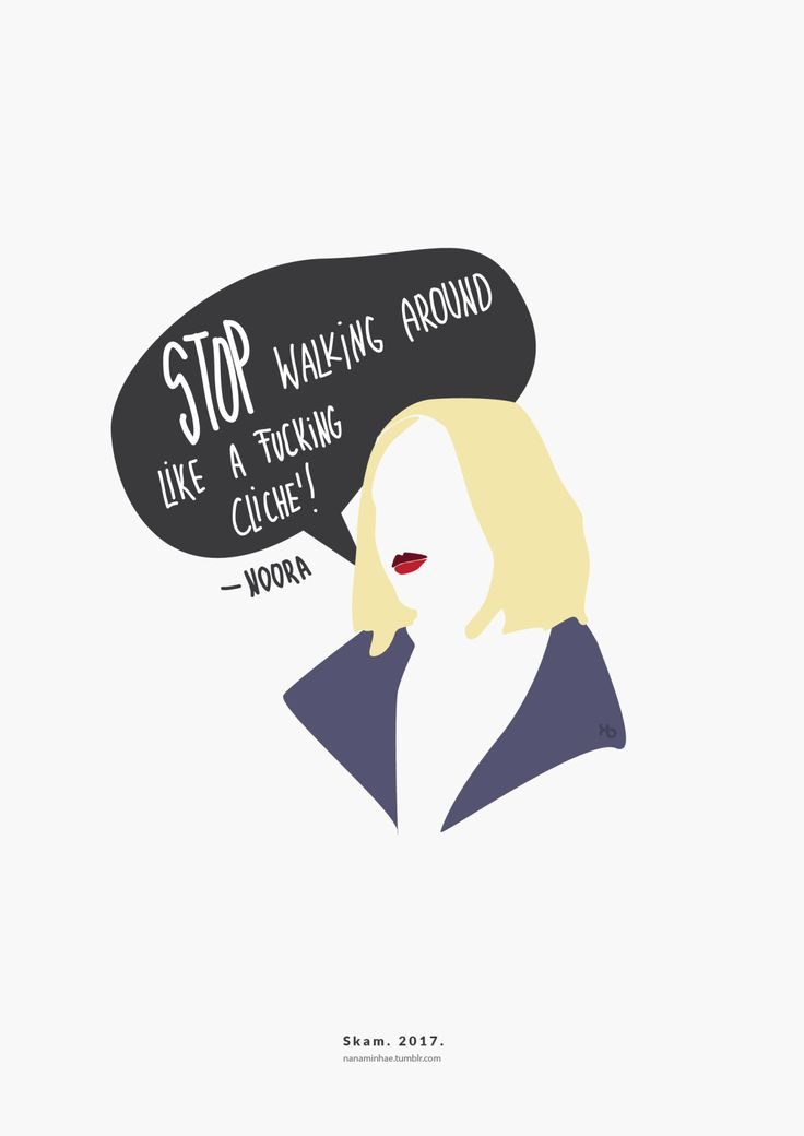 """Stop walking around like a fucking cliché!"" - Noora SKAM. 2017. __________minimal project - ( Part 25 ) ""So someone asked me to do this and here is the first result. I will do more quote arts like this. What do you think? :) And if you have more..."