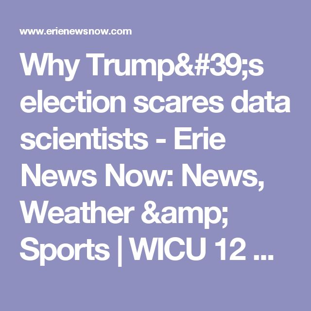 Why Trump's election scares data scientists - Erie News Now: News, Weather & Sports   WICU 12 & WSEE