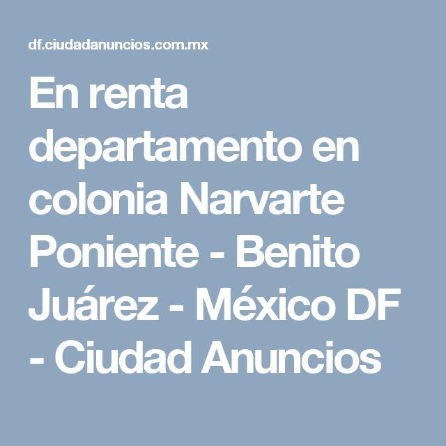 En renta departamento en colonia Narvarte Poniente - Benito Juárez - México DF - Ciudad Anuncios