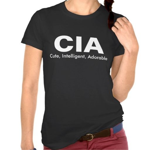 Ladies, you can now be a part of the work of a nation and the center of cuteness wearing this intelligent & adorable #CIAtShirt.  #ShirtForWoman