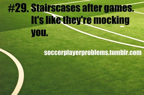 Soccer Player Problems...but nothing is better than the feeling of being sore because you then know you played hard