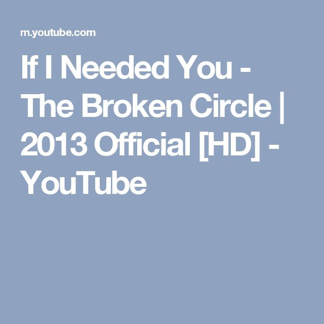If I Needed You - The Broken Circle | 2013 Official [HD] - YouTube