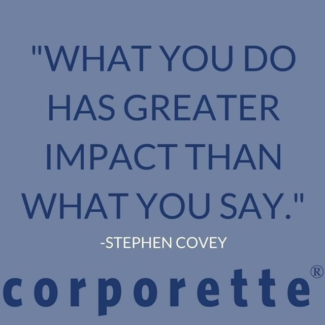 """What you do has greater impact than what you say."" - Stephen Covey"