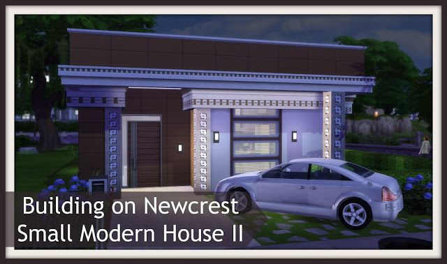 Sims 4 - Building on Newcrest - Small Modern House II