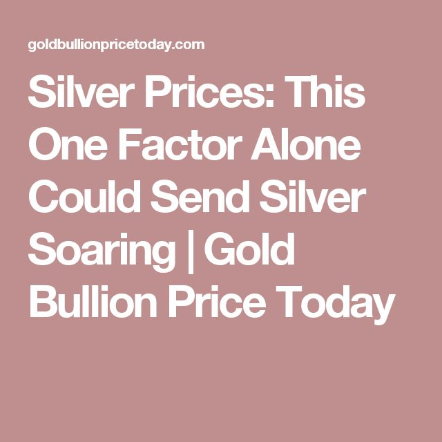 Silver Prices: This One Factor Alone Could Send Silver Soaring | Gold Bullion Price Today