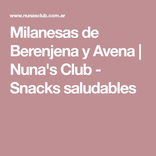 Milanesas de Berenjena y Avena | Nuna's Club - Snacks saludables