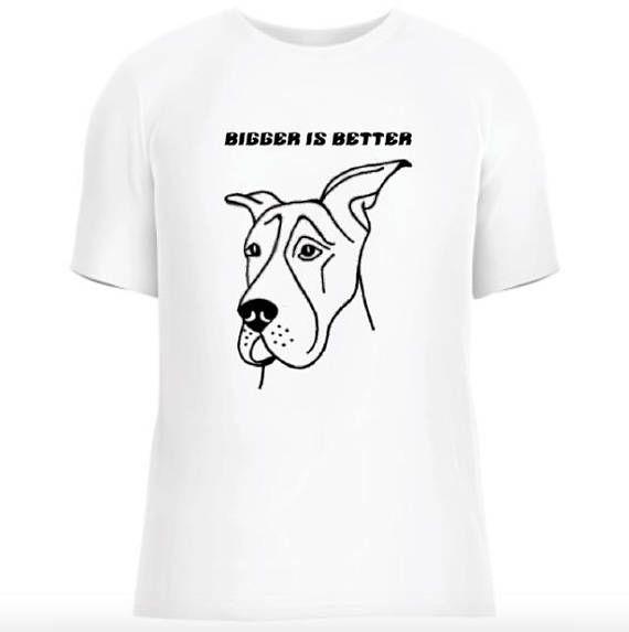 Dane Bigger is Better Great Dane Animal Rescue Shirt Big Dog
