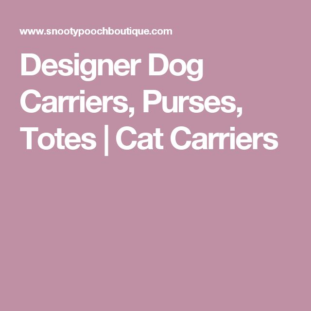 Designer Dog Carriers, Purses, Totes | Cat Carriers