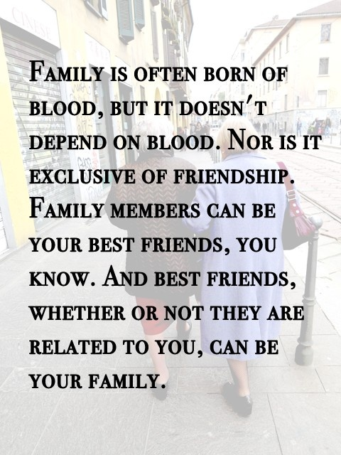 """You must remember, family is often born of blood, but it"