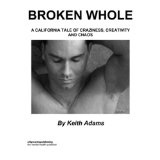 Broken Whole : A California Tale Of Craziness, Creativity And Chaos (Kindle Edition)By Keith Adams