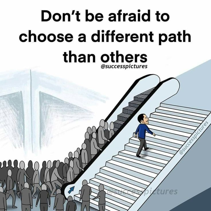 Don't be afraid to choose a different path than others. in