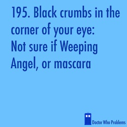 Doctor Who Problems: Mascaras O' O', Geeky, Eye Makeup, Problems 195, Doctors Who, Doctor Who, Dr. Who, Wear Mascaras, Weeping Angels