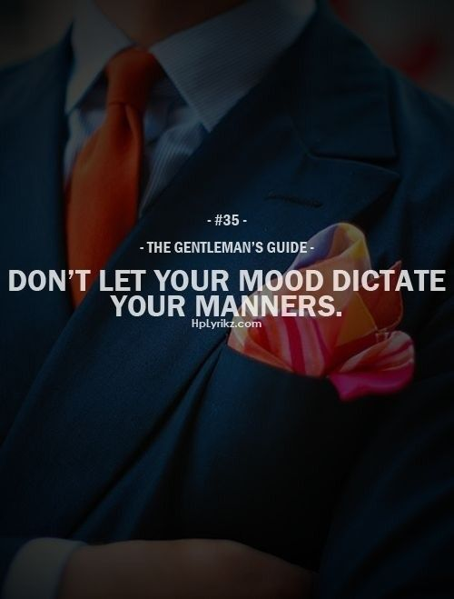 Rule #35: Don't let your mood dictate your manners. #guide #gentleman