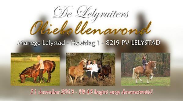 Zaterdag 21 december oliebollenavond bij De Lelyruiters in Lelystad met o.a. een demonstratie western door Linda Polak en vrijheidsdressuur door Nalanta. Hier lees je meer: http://www.lelyruiters.nl/2013/11/25/oliebollenavond-21-december-a-s/