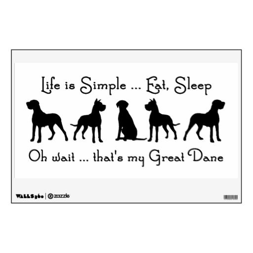 "Life is Simple Eat Sleep ""Oh wait that's my Great Dane"" Humor Humour Quote"