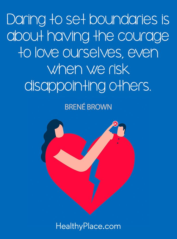 Positive Quote: Daring to set boundaries is about having the courage to love ourselves, even when we risk disappointing others – Brene' Brown. www.HealthyPlace.com