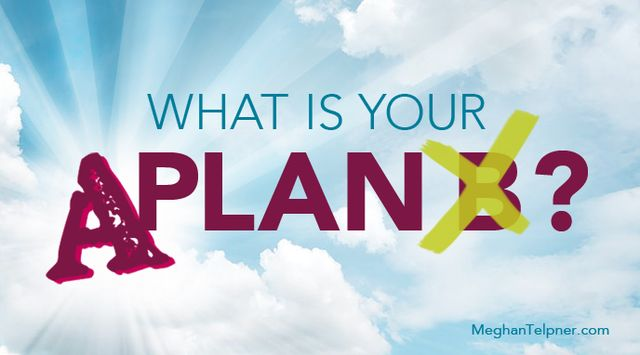 Ditch Plan B and Start Living The A-Plan