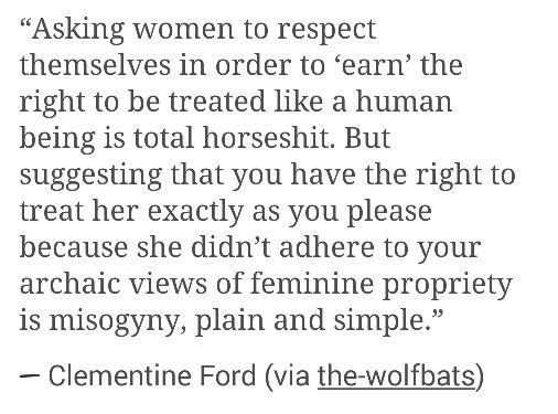 """""""Suggesting that you have the right to treat her exactly as you please because she didn't adhere to your archaic views of feminine propriety is misogyny, plain and simple."""""""