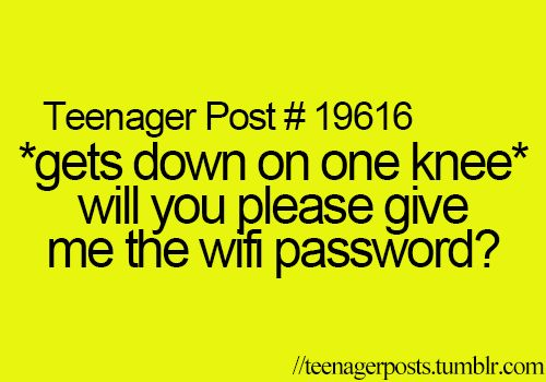 Yep that's me! Seriously no one knows their wifi password! @Suzie W  You have asked for it so many times I think I have it memorized! ;)