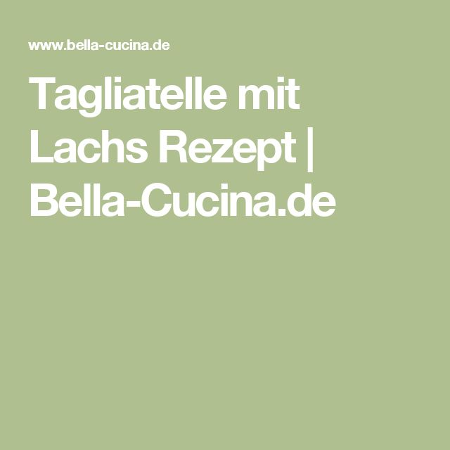 Tagliatelle mit Lachs Rezept | Bella-Cucina.de