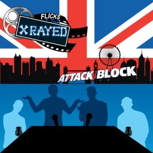 Attack The Block Episode 01 Season 04 of Flicks Xrayed Podcast. Find Us on our Website or on iTunes and the Google Play Store