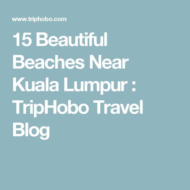 15 Beautiful Beaches Near Kuala Lumpur : TripHobo Travel Blog