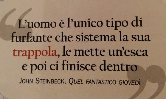 John Steinbeck - L'uomo è l'unico tipo di furfante che...