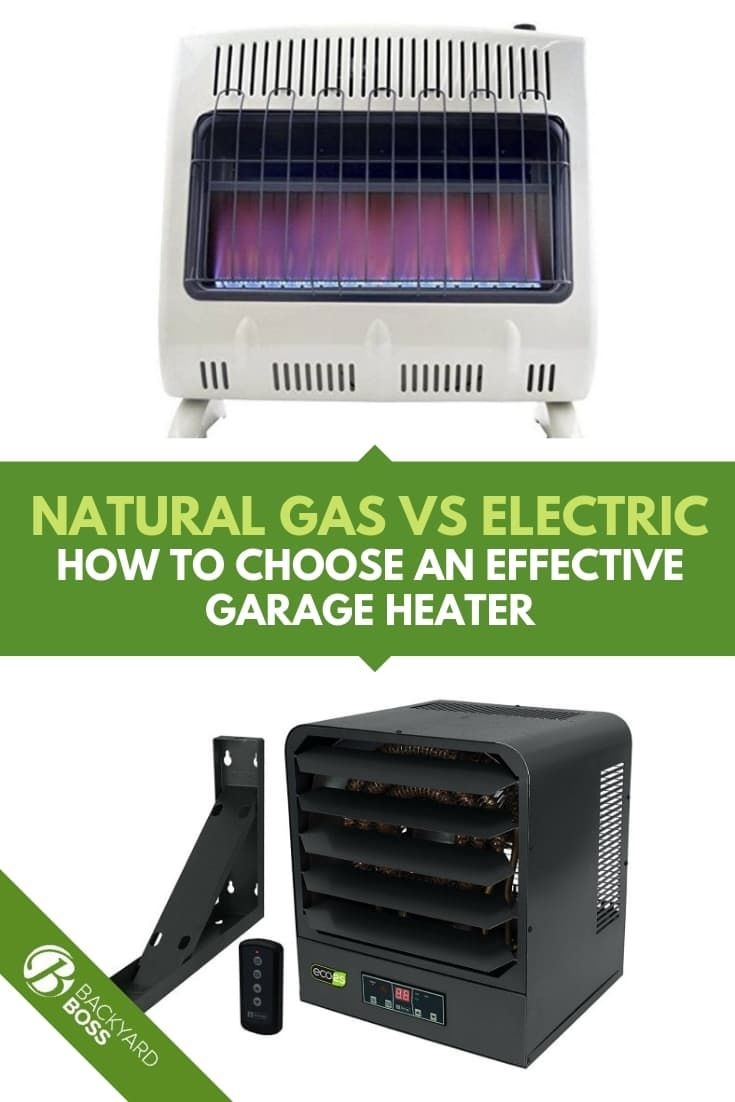 Which Is Better Electric Or Natural Gas Garage Heaters Backyard