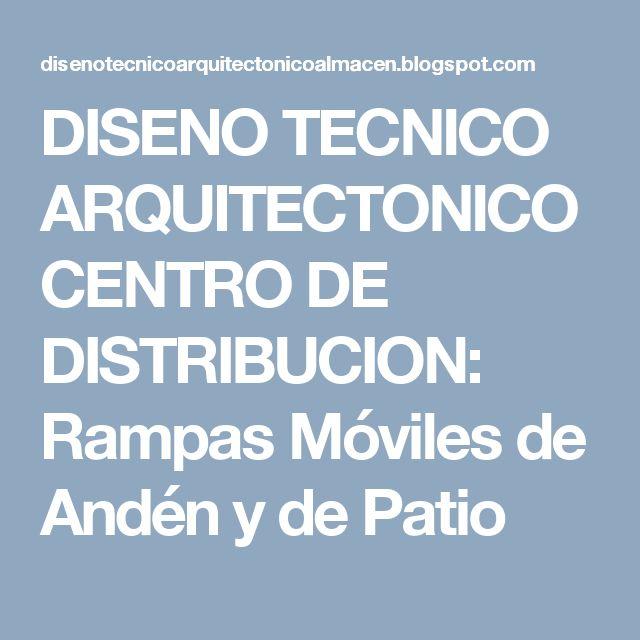 DISENO TECNICO ARQUITECTONICO CENTRO DE DISTRIBUCION: Rampas Móviles de Andén y de Patio