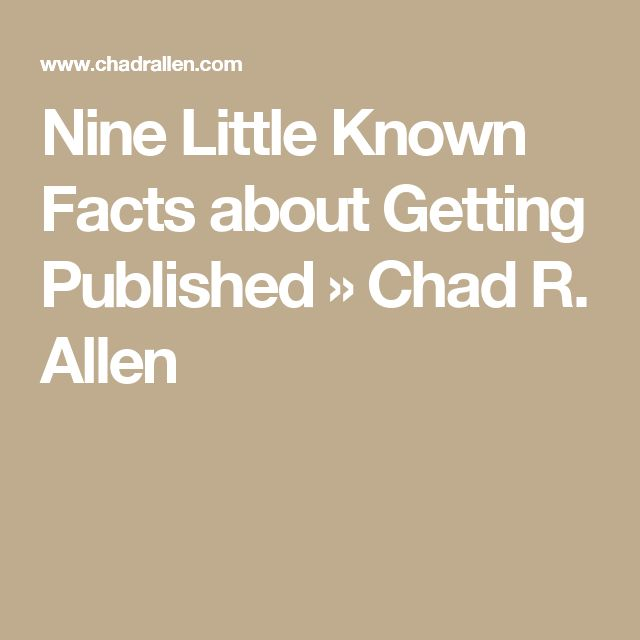 Nine Little Known Facts about Getting Published » Chad R. Allen