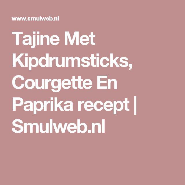 Tajine Met Kipdrumsticks, Courgette En Paprika recept | Smulweb.nl