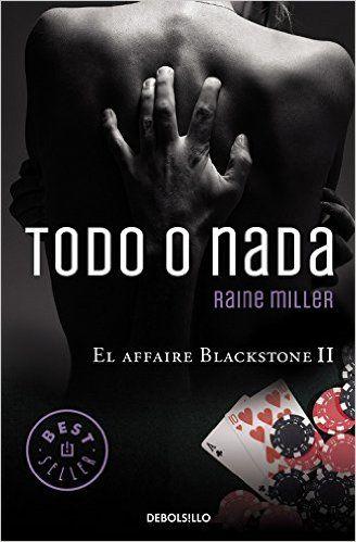 Todo O Nada. El Affaire Blackstone II (BEST SELLER): Amazon.es: RAINE MILLER: Libros