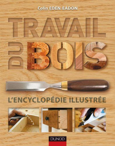 Travail du bois - L'encyclopédie illustrée de Colin Eden-... https://www.amazon.fr/dp/2100547941/ref=cm_sw_r_pi_dp_.LBxxbQ714XH9