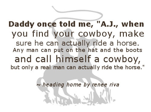 I love this quote. Its so fitting right now. Make sure he can ride the horse, not just dress the part.