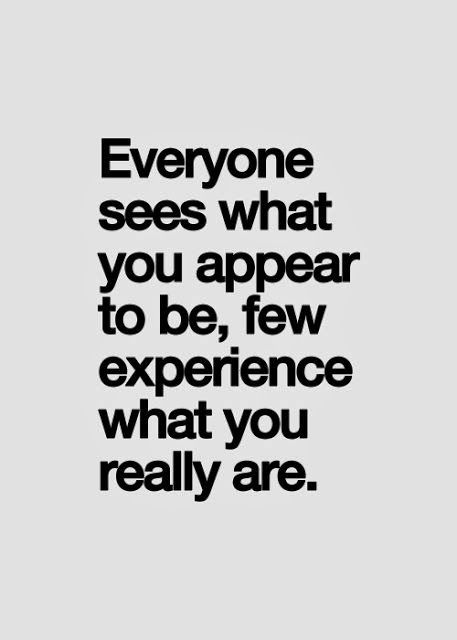 Everyone sees what you appear to be, few experience what you really are | Anonymous ART of Revolution