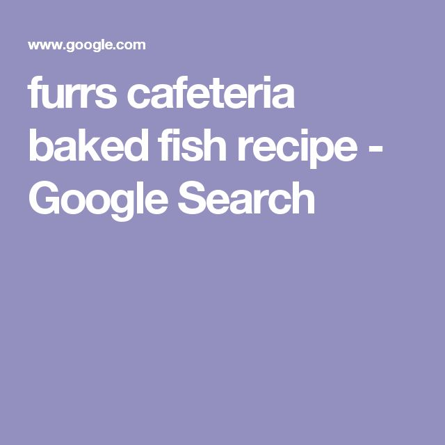 furrs cafeteria baked fish recipe - Google Search