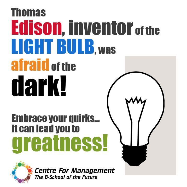 Thomas Edison, inventor of the light bulb, was afraid of the dark!