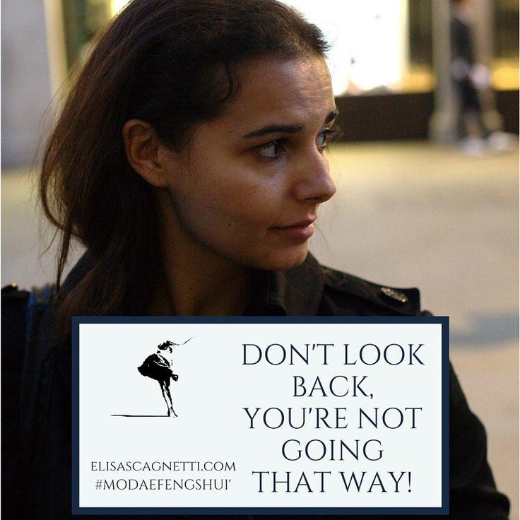 Non guardare indietro, non è da quella parte che stai andando!!!
