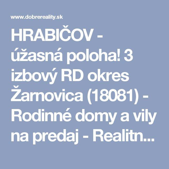HRABIČOV - úžasná poloha! 3 izbový RD okres Žarnovica (18081) - Rodinné domy a vily na predaj - Realitná spoločnosť Dobré Reality - Pobočka Banská Štiavnica