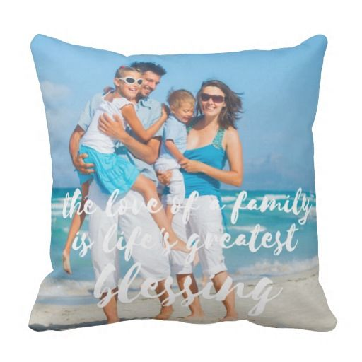 """Custom Photo The Love of A Family Blessing Pillow Your custom family photo decorative throw pillow, makes a great gift for the holidays, a birthday or anniversary. Upload your favorite family photo or photos (one photo per side of the pillow) and pillow is printed with white font script that reads """"The love of a family is life's greatest blessing."""""""