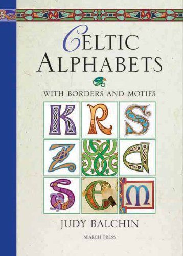Celtic Alphabets: With Borders and Motifs by Judy Balchin