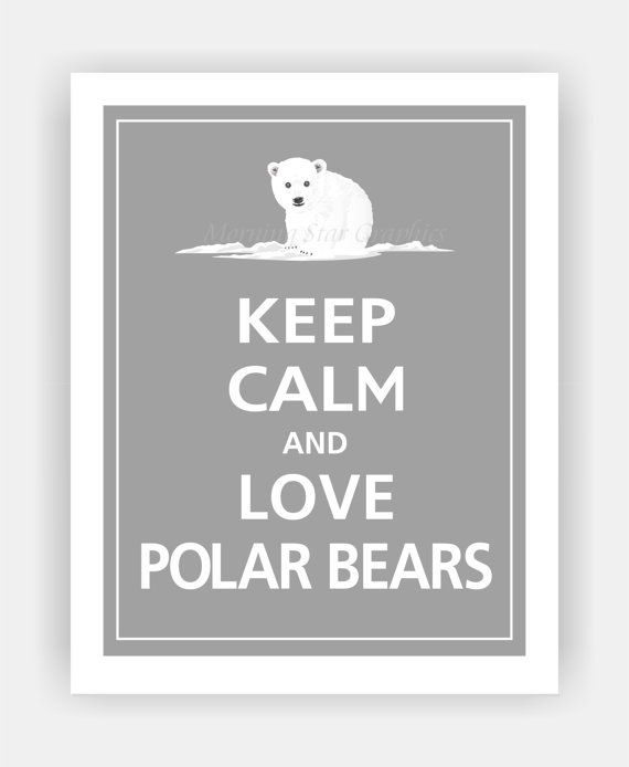 Keep Calm and LOVE POLAR BEARS Poster 11x14 (Dolphin Grey featured--56 colors to choose from) on Etsy, $14.95