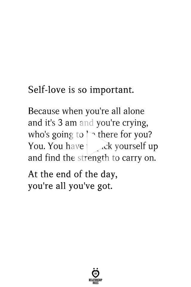Self Love Is So Important Because When You Re All Alone And Its 3 Am Self Love Quotes Self Love Beauty Hacks That Actually Work
