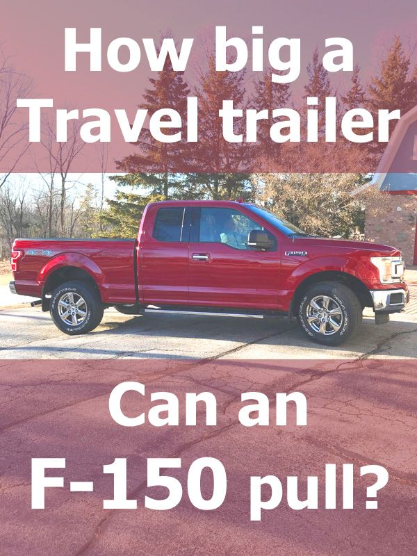 How Big A Travel Trailer Can An F 150 Pull Towing Capacity Vehicle Hq Travel Trailer Camping Travel Trailer Best Travel Trailers