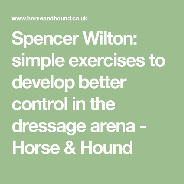 Spencer Wilton: simple exercises to develop better control in the dressage arena - Horse & Hound