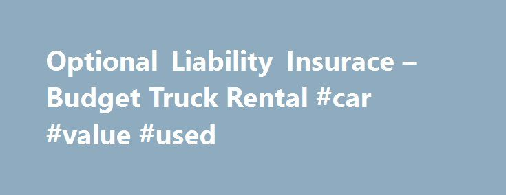 Optional Liability Insurace – Budget Truck Rental #car #value #used http://car.remmont.com/optional-liability-insurace-budget-truck-rental-car-value-used/  #budget car insurance # Budget Truck Protection Coverages Peace of Mind on the Road! Unlike car rental, any truck rental theft, physical damage, or any other financial responsibility is not covered by most personal, auto, home, credit card or AAA insurance. Before renting your truck, always ask your insurance provider to verify the type…