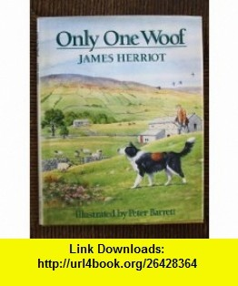 Only One Woof James Herriot ,   ,  , ASIN: B0019MCRJA , tutorials , pdf , ebook , torrent , downloads , rapidshare , filesonic , hotfile , megaupload , fileserve